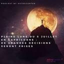 Pleine Lune du 5 Juillet 2020  en Capricorne : de grandes décisions seront prises