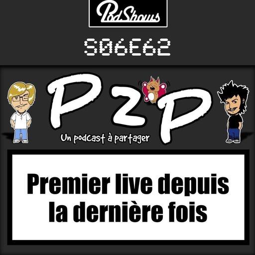 P2P 62 : Premier live depuis la dernière fois