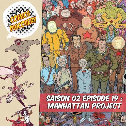 ComicsDiscovery S02E19 : The Manhattan Projects