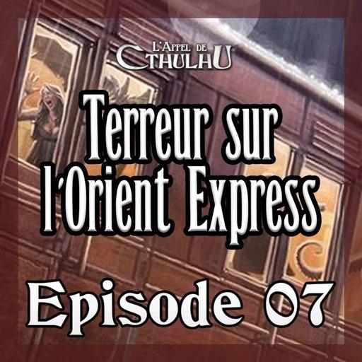 L'Appel de Cthulhu - Terreur sur l'Orient Express - Episode 07