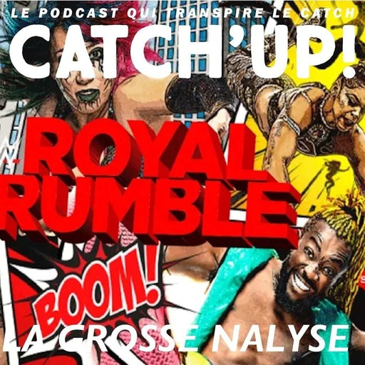 Catch'up! WWE Royal Rumble 2021  —  La Grosse Analyse
