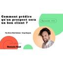 Épisode 051 - Comment prédire qu'un prospect sera un bon client ?