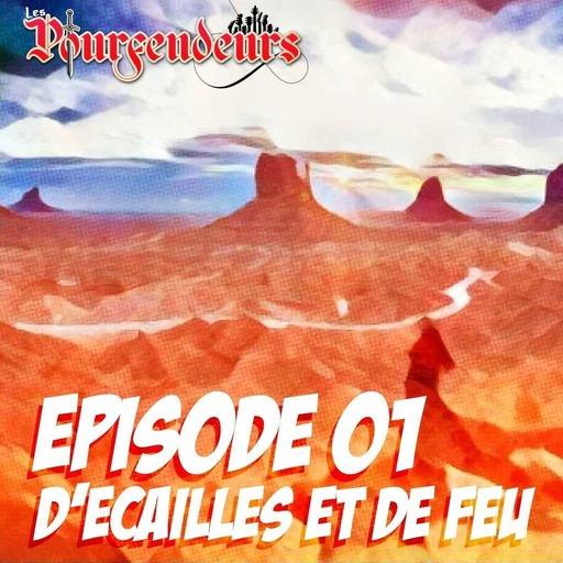 Episode 01 - D'écailles et de feu