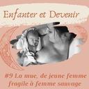 #9 La Mue, de jeune femme fragile à femme sauvage