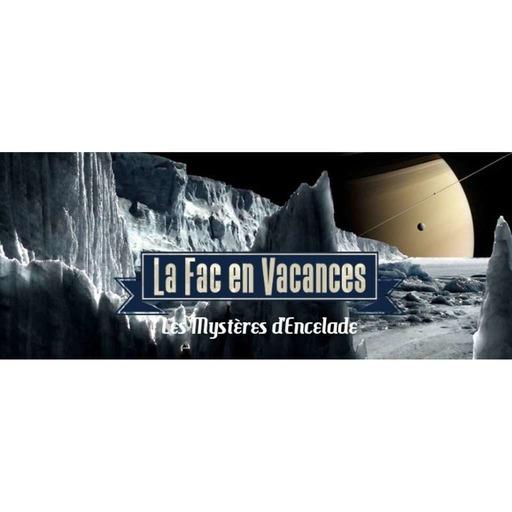 La Fac en Vacances - Les Mystères d'Encelade // Émission du 27 juillet