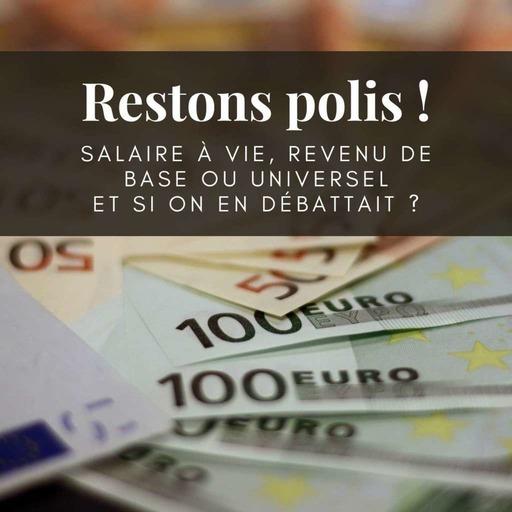 Ep. 20 : Le salaire à vie, le dernier débat entre les parties ?