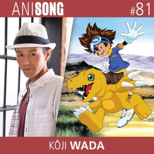 ANISONG #81 | Kôji Wada (Digimon)