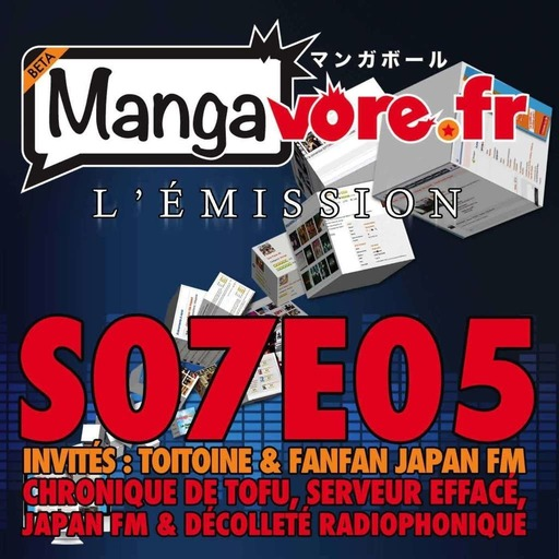 Mangavore.fr l'émission s07e05 – Chronique de Tofu, Serveur effacé, Japan FM & Décolleté radiophonique !