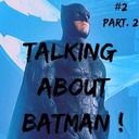 Talking about Batman ! #2 - Part. 2