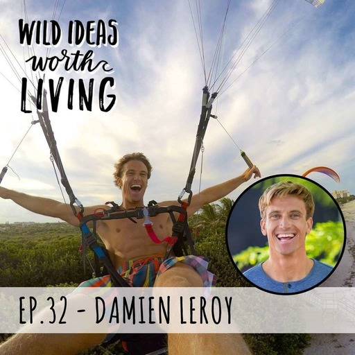 Damien LeRoy - How to Survive A Paragliding Crash, Be a Professional Adventure Athlete, and Live with Positivity