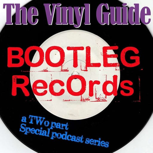 Ep019: Bootleg Records Special Part 1: History of Boots & Bob Dylan & The Great White Wonder