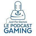 Just For Games – Le Podcast Gaming #1