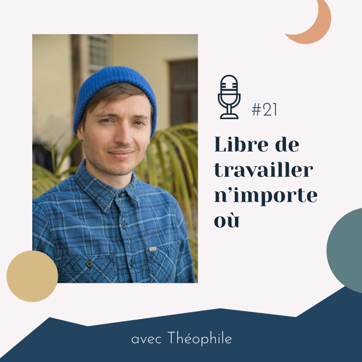 #21 | Libre de travailler n'importe où - avec Théophile