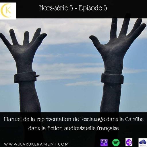 Hors Série 3 - Manuel de la représentation de l'esclavage dans la Caraïbe dans la fiction audiovisuelle française (3/6)