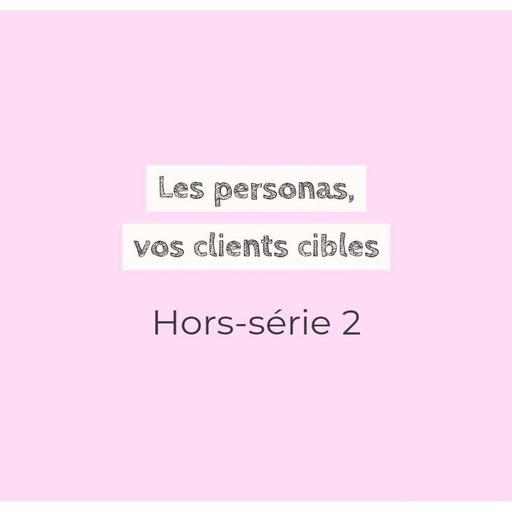 Hors-série 2 : les personas, vos clients cibles