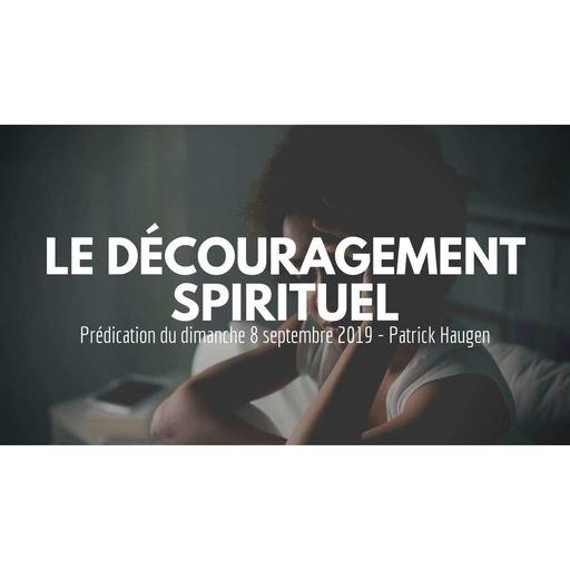 Le découragement spirituel - Patrick Haugen - 08092019.mp3