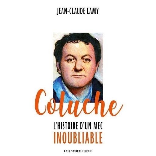 COLUCHE, L'HISTOIRE D'UN MEC INOUBLIABLE