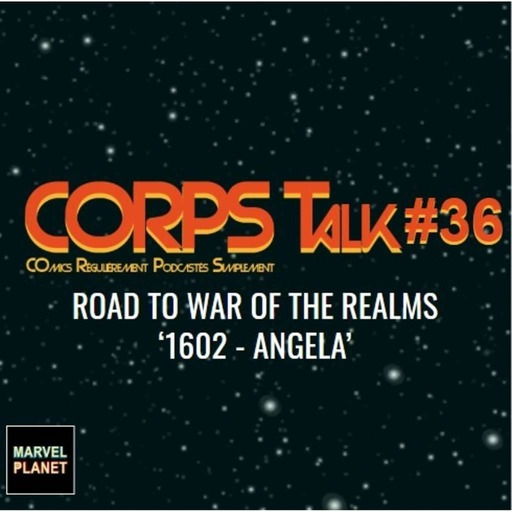 corps-talk-marvel-planet-36_angela-1602-woar-realms.mp3