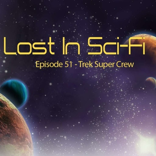 Lost in Sci-Fi: Episode 51: Trek Super Crew