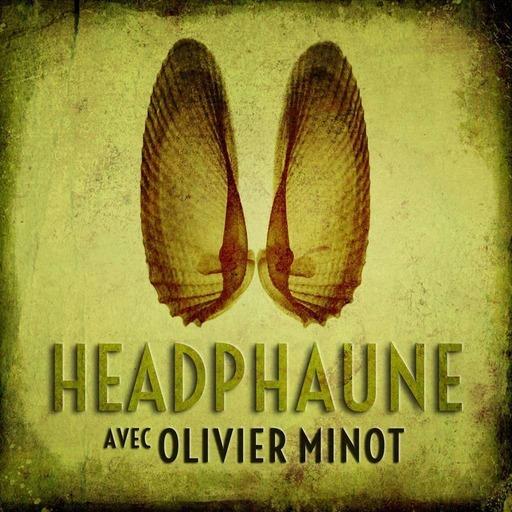 Headphaune #8 : avec Olivier Minot