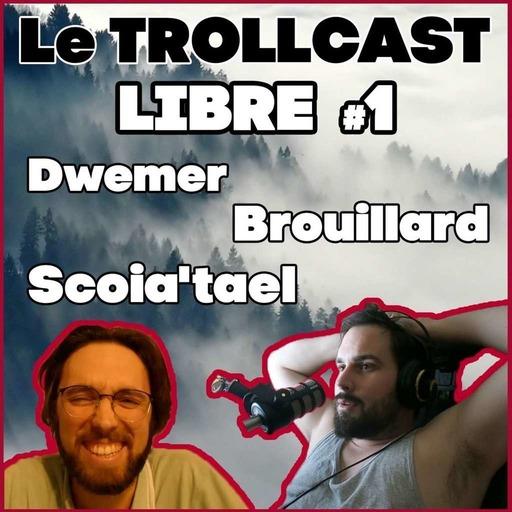 LE TROLLCAST LIBRE #1 | DWEMER & BROUILLARD Feat. Rémi Scoia'tael
