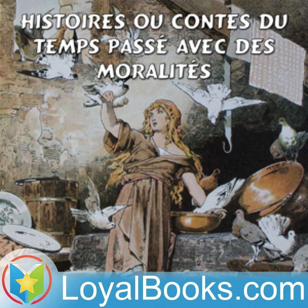 Histoires ou Contes du temps passé avec des moralités by Charles Perrault