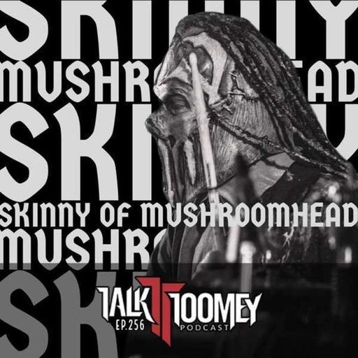 Ep. 256 Skinny (Mushroomhead)