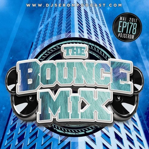 DJ SEROM - THE BOUNCEMIX EP178