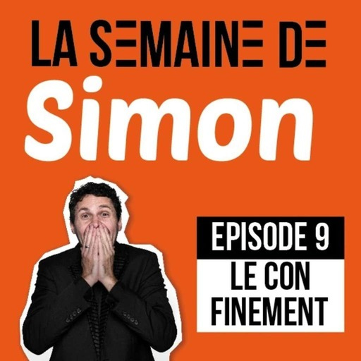 La semaine de Simon #9 : Le Con ! (...finement)