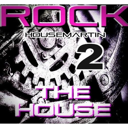 ROCK THE HOUSE 2 - HOUSEMARTIN