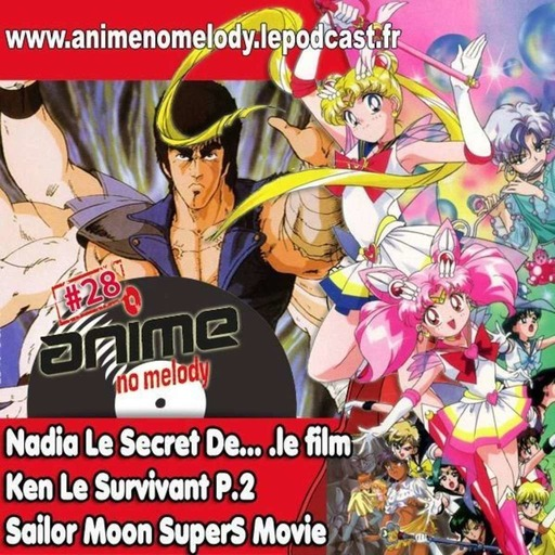 ANIME NO MELODY #28 - Nadia et le secret de l'eau bleue le film - Ken le Survivant Part.2 - Sailor Moon SuperS  Movie -