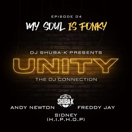 UNITY EP 04 - MY SOUL IS FONKY Feat Sidney (H.I.P.H.O.P) Andy Newton & Freddy Jay