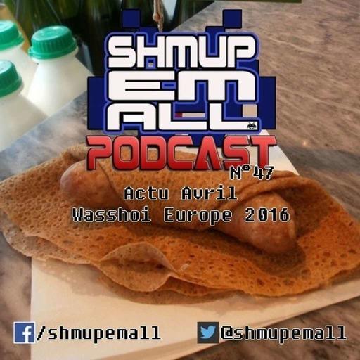 Shmup'Em-All n°47 du 11/04/16 - Podcast Shmup'Em-All #47 – Avril & Wasshoi Europe 2016