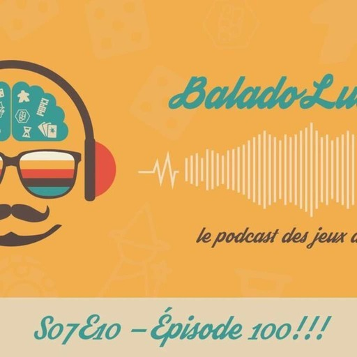 100ème épisode PARTIE 1 - BaladoLudique - s07-e10