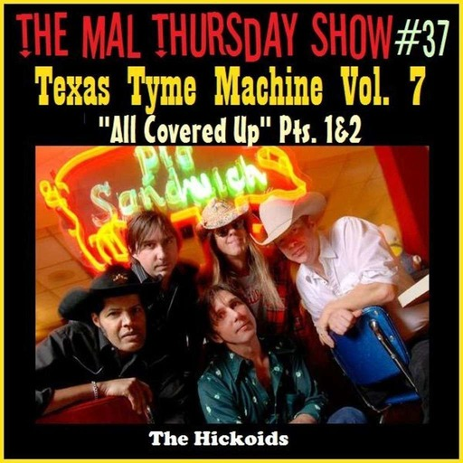 The Mal Thursday Show #37: Texas Tyme Machine Vol. 7 All Covered Up Pts. 1&2