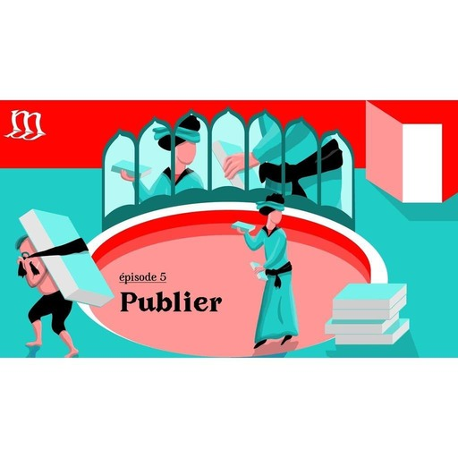 Épisode 5 - La mécanique du livre - Publier