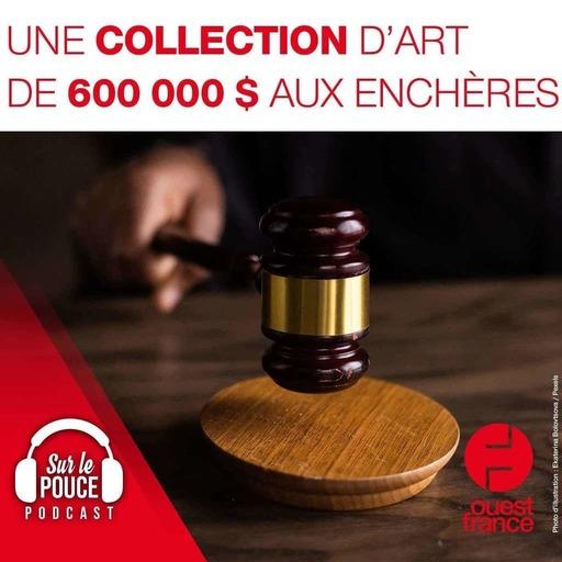 10 septembre 2021 - Une collection d'art de 600 000 $ aux enchères - Sur le pouce