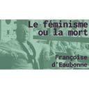 Le Féminisme ou la mort, Françoise d'Eaubonne