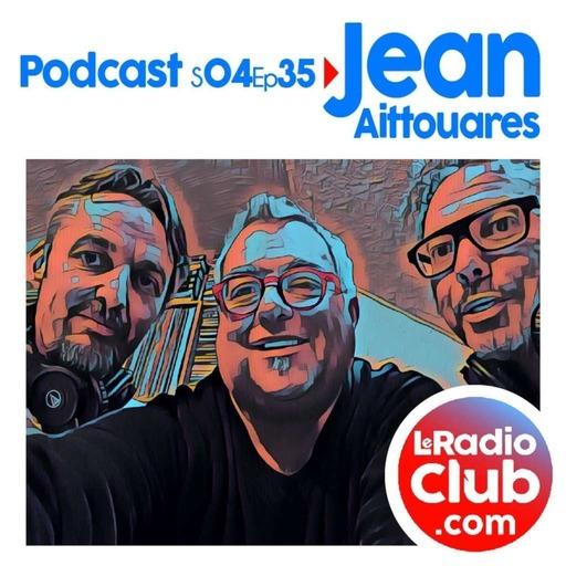 S04Ep35 By LeRadioClub - Jean AITTOUARES