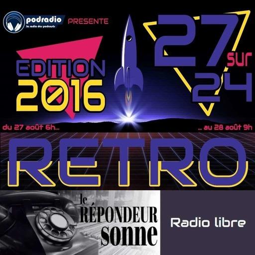 27/24 Edition 2016 – Episode 17 (1h-2h30) : Le Répondeur Sonne