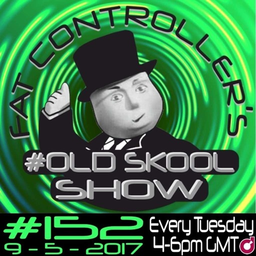 #OldSkool Show #152 with DJ Fat Controller 9th May 2017