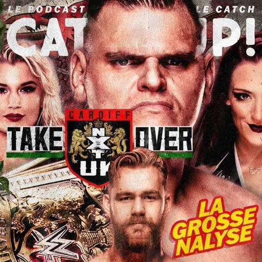 Catch'up! WWE NXT UK TakeOver Cardiff - La grosse analyse
