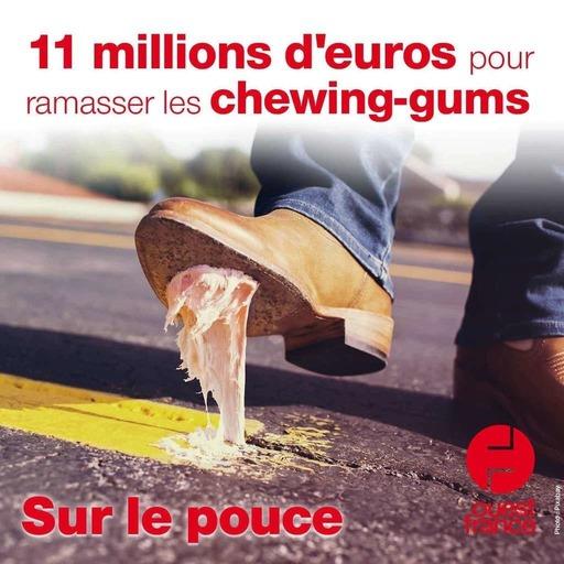 30 août 2021 - 11 millions d'euros pour ramasser les chewing-gums - Sur le pouce