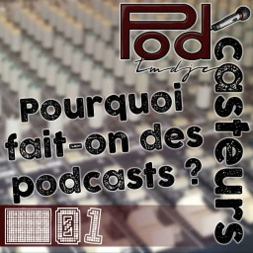 Podcasteurs #01 : Pourquoi fait-on des Podcasts ?