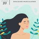 #20 – Douleurs musculaires