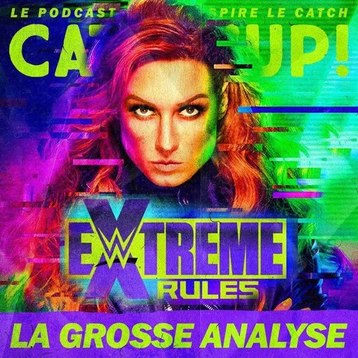Catch'up! WWE Extreme Rules 2021 — La Grosse Analyse