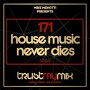 """Trust My Mix 171 """"House Music Never Dies"""""""