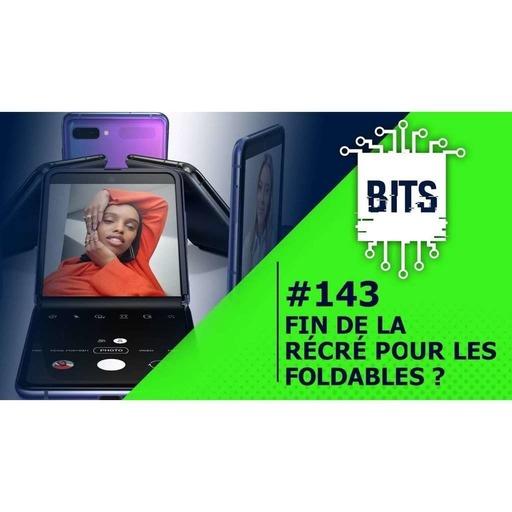 Bits #143 - Fin de la récré pour les foldables ?