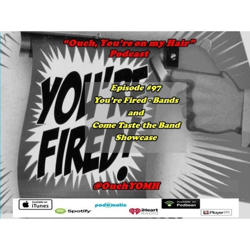 Ep #97 You're Fired - Bands and Come Taste the Band