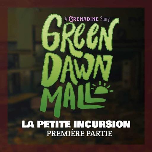 Green Dawn Mall - La Petite Incursion Session 1